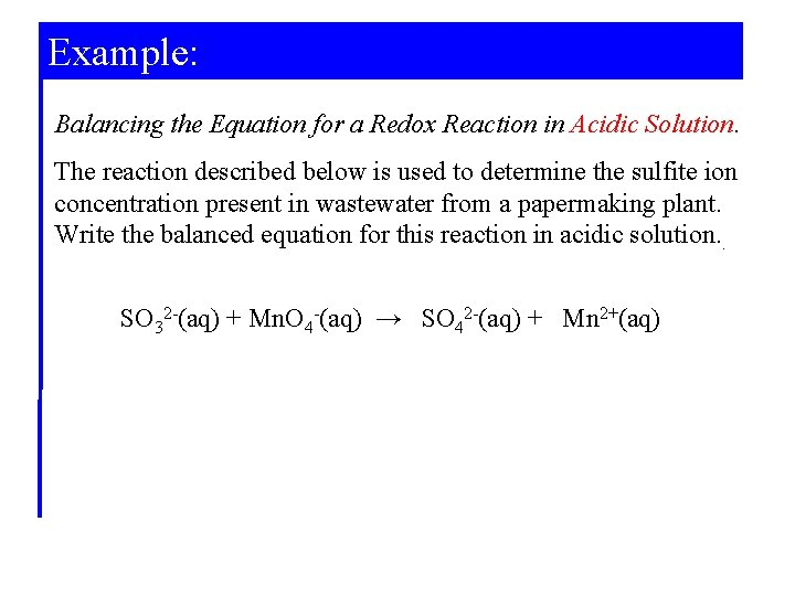 Example: Balancing the Equation for a Redox Reaction in Acidic Solution. The reaction described