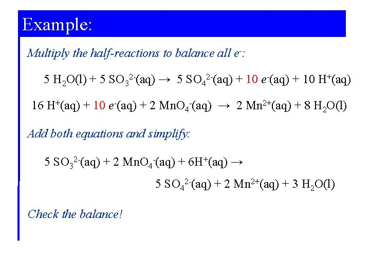 Example: Multiply the half-reactions to balance all e-: 5 H 2 O(l) + 5