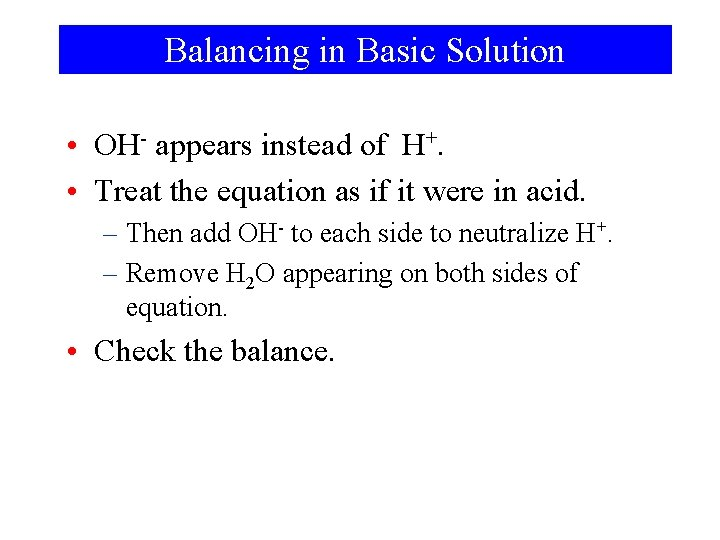 Balancing in Basic Solution • OH- appears instead of H+. • Treat the equation