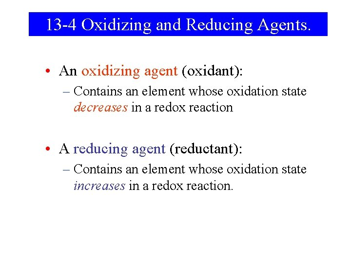 13 -4 Oxidizing and Reducing Agents. • An oxidizing agent (oxidant): – Contains an