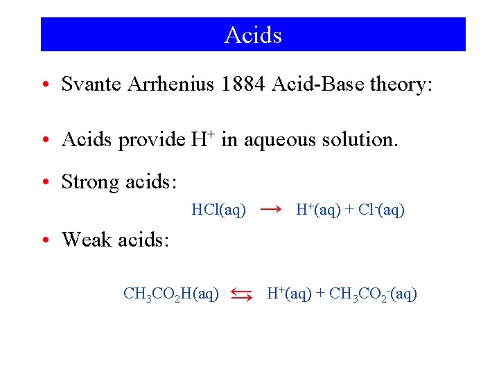Acids • Svante Arrhenius 1884 Acid-Base theory: • Acids provide H+ in aqueous solution.