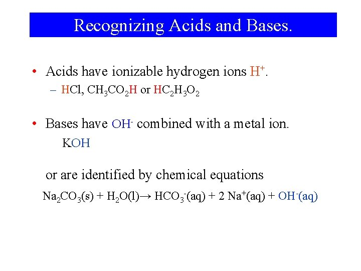 Recognizing Acids and Bases. • Acids have ionizable hydrogen ions H+. – HCl, CH