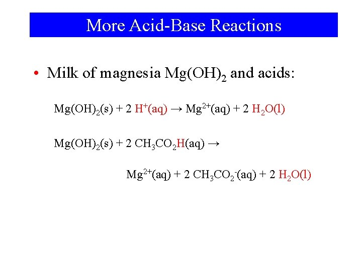 More Acid-Base Reactions • Milk of magnesia Mg(OH)2 and acids: Mg(OH)2(s) + 2 H+(aq)