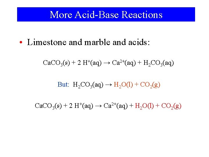 More Acid-Base Reactions • Limestone and marble and acids: Ca. CO 3(s) + 2