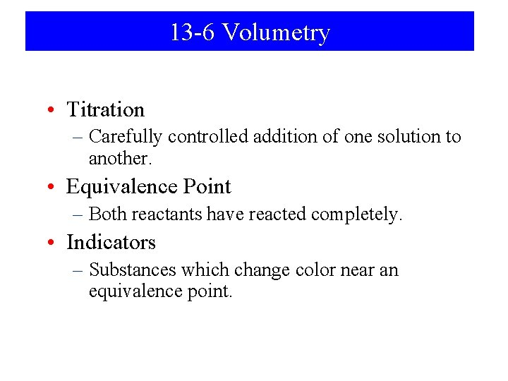 13 -6 Volumetry • Titration – Carefully controlled addition of one solution to another.
