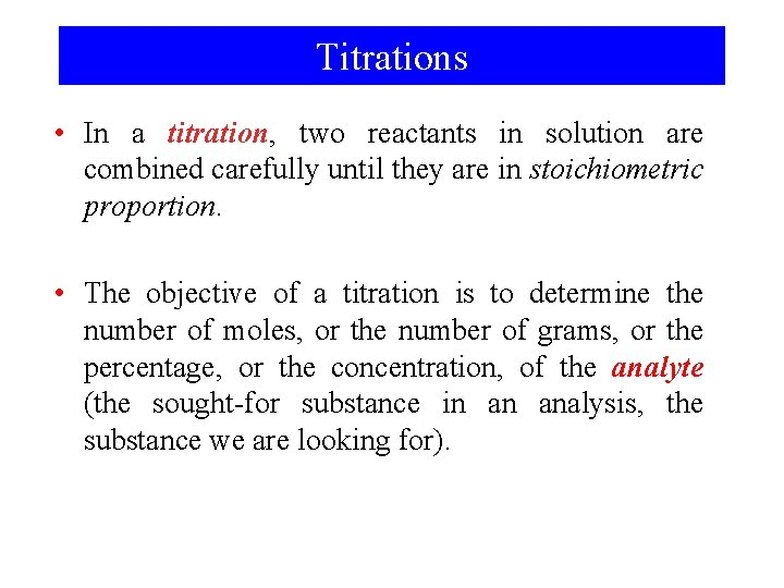 Titrations • In a titration, two reactants in solution are combined carefully until they