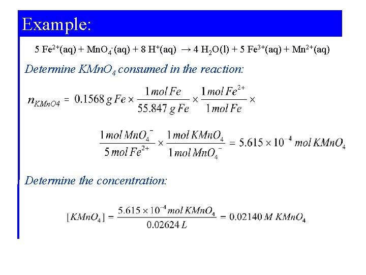 Example: 5 Fe 2+(aq) + Mn. O 4 -(aq) + 8 H+(aq) → 4