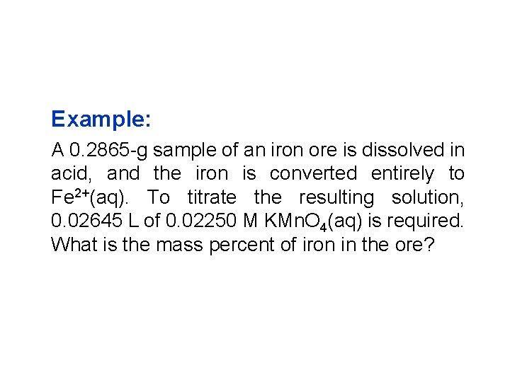 Example: A 0. 2865 -g sample of an iron ore is dissolved in acid,