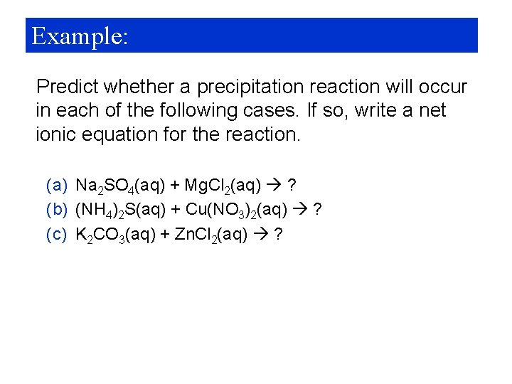 Example: Predict whether a precipitation reaction will occur in each of the following cases.