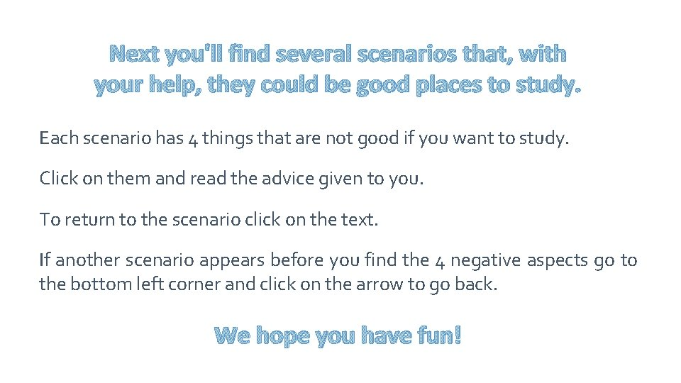 Next you'll find several scenarios that, with your help, they could be good places