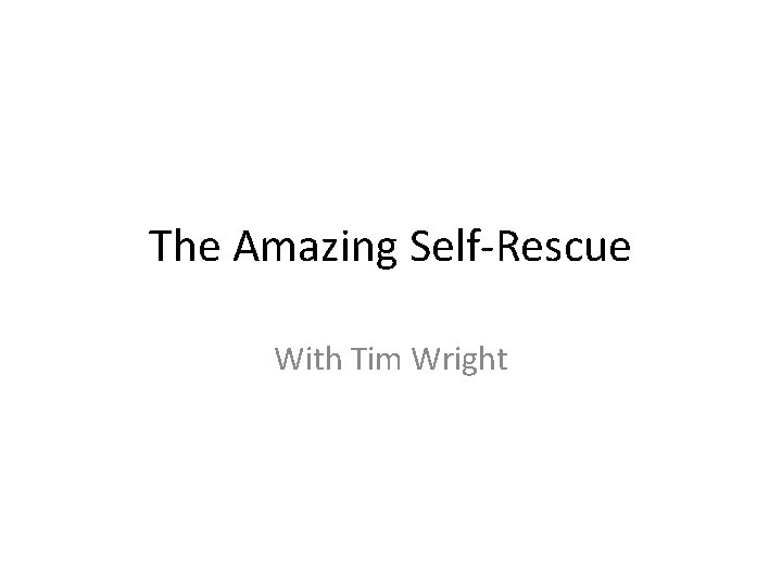 The Amazing Self-Rescue With Tim Wright