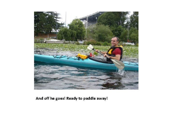 And off he goes! Ready to paddle away!