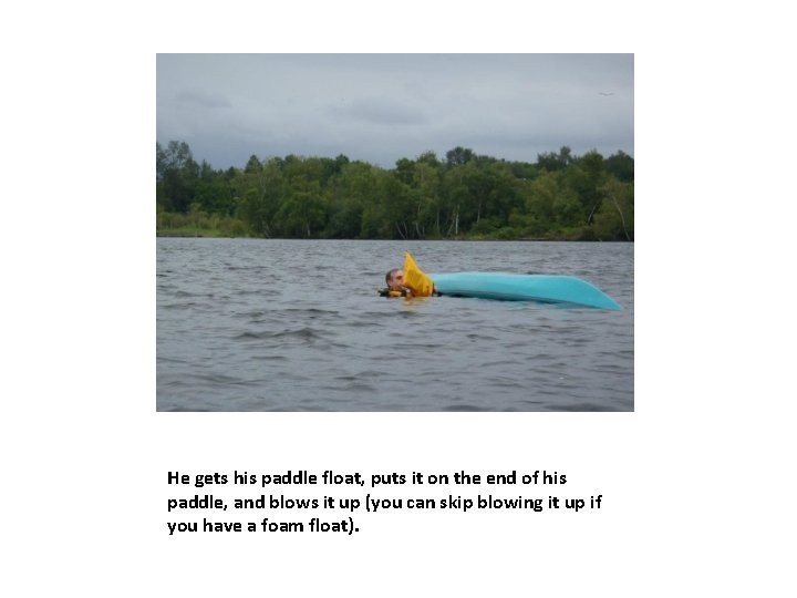 He gets his paddle float, puts it on the end of his paddle, and