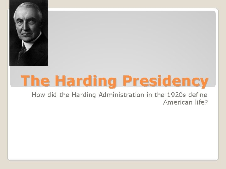 The Harding Presidency How did the Harding Administration in the 1920 s define American