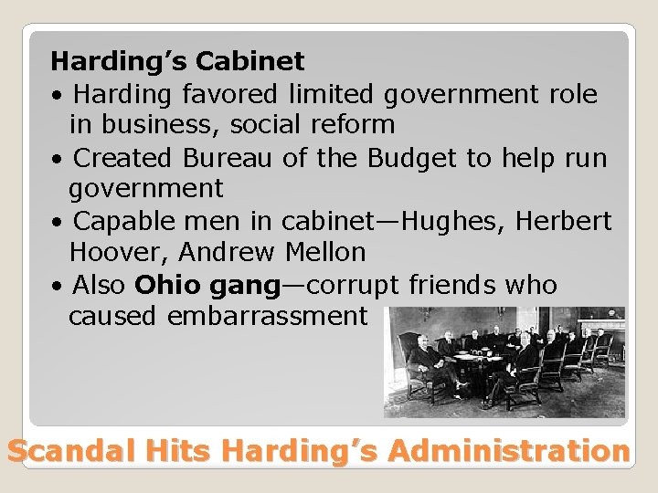 Harding's Cabinet • Harding favored limited government role in business, social reform • Created