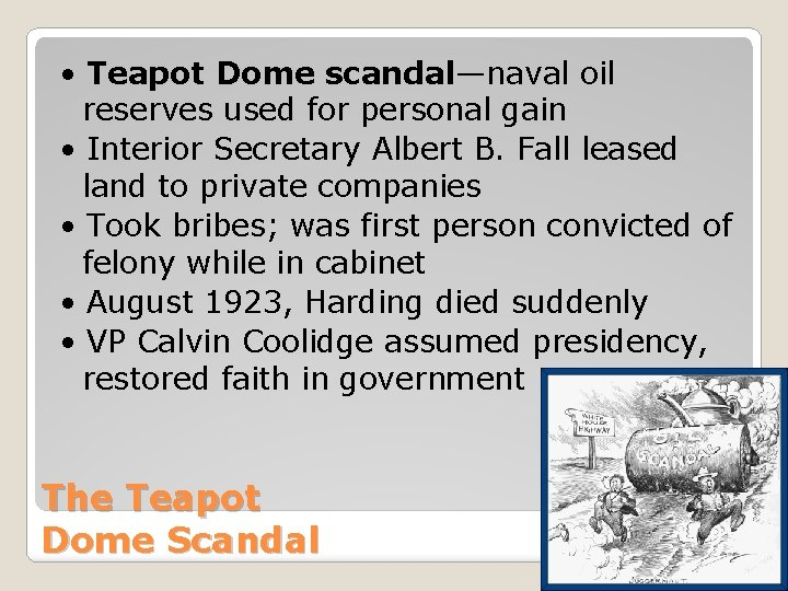 • Teapot Dome scandal—naval oil reserves used for personal gain • Interior Secretary