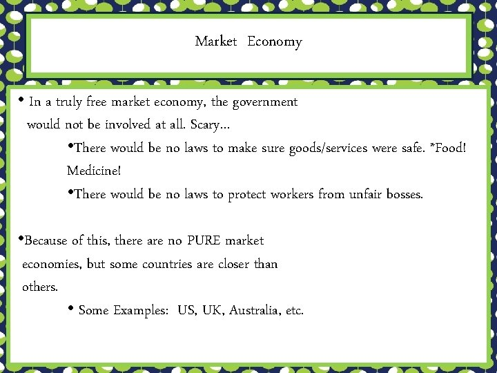 Market Economy • In a truly free market economy, the government would not be