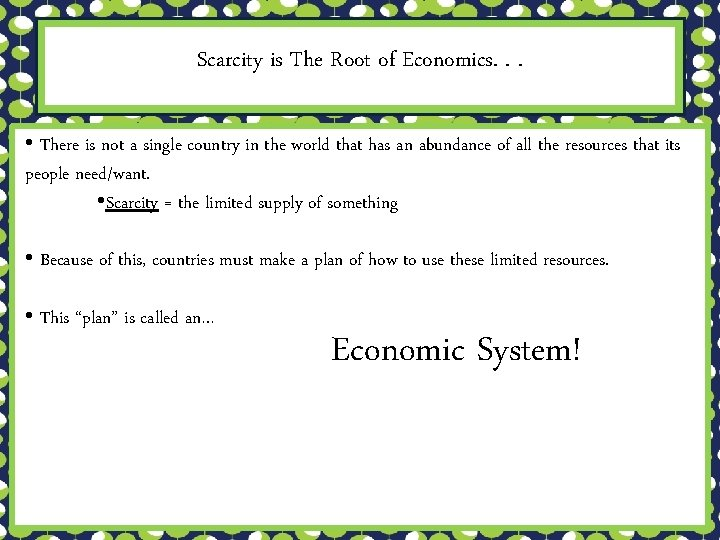 Scarcity is The Root of Economics. . . • There is not a single