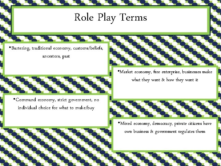 Role Play Terms • Bartering, traditional economy, customs/beliefs, ancestors, past • Market economy, free