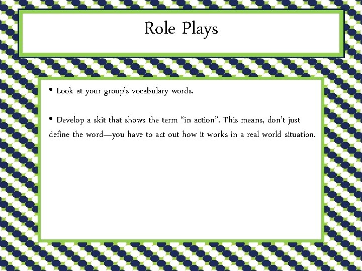 Role Plays • Look at your group's vocabulary words. • Develop a skit that