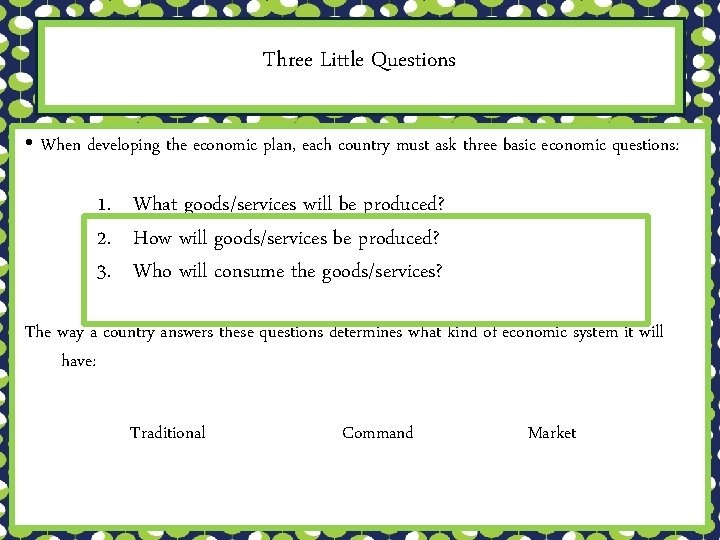 Three Little Questions • When developing the economic plan, each country must ask three