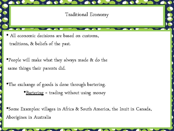 Traditional Economy • All economic decisions are based on customs, traditions, & beliefs of
