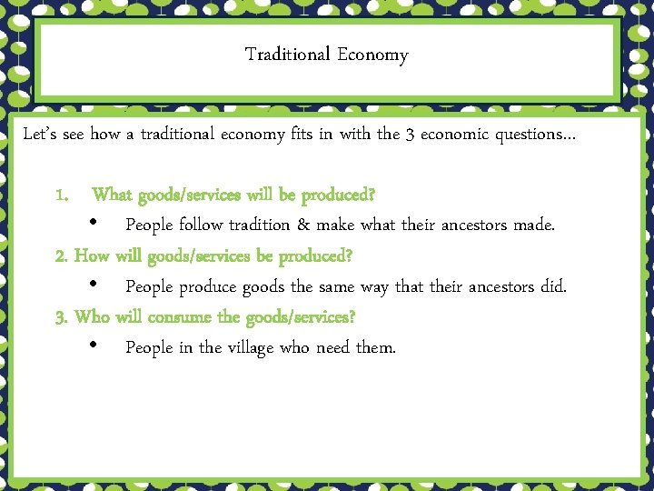 Traditional Economy Let's see how a traditional economy fits in with the 3 economic