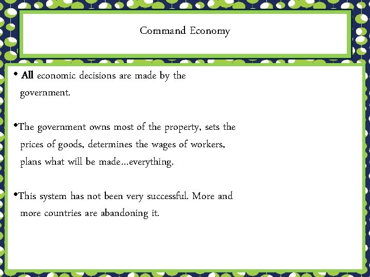 Command Economy • All economic decisions are made by the government. • The government