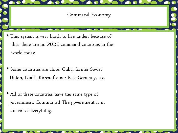 Command Economy • This system is very harsh to live under; because of this,