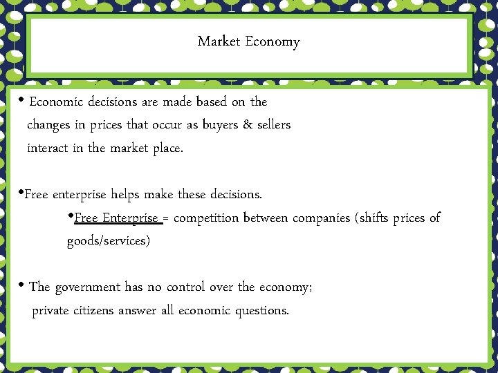 Market Economy • Economic decisions are made based on the changes in prices that