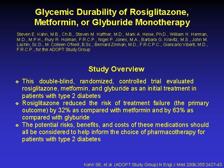Glycemic Durability of Rosiglitazone, Metformin, or Glyburide Monotherapy Steven E. Kahn, M. B. ,