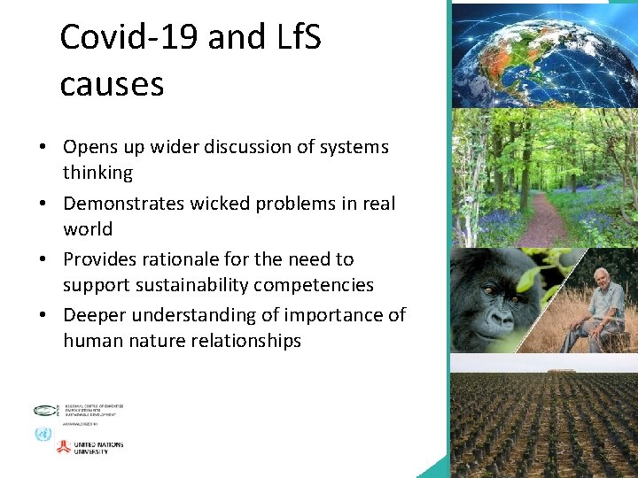 Covid-19 and Lf. S causes • Opens up wider discussion of systems thinking •