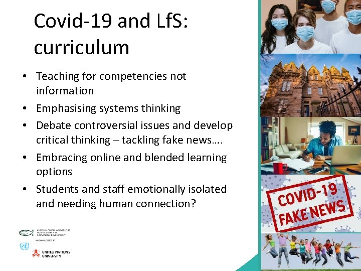 Covid-19 and Lf. S: curriculum • Teaching for competencies not information • Emphasising systems
