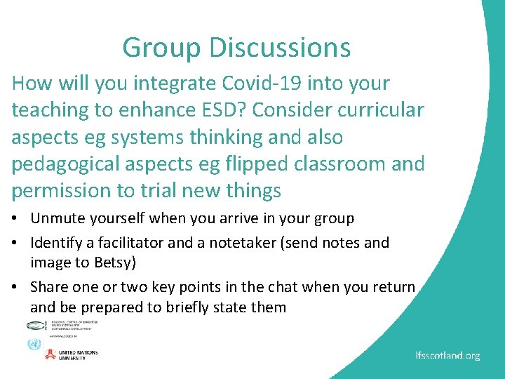 Group Discussions How will you integrate Covid-19 into your teaching to enhance ESD? Consider