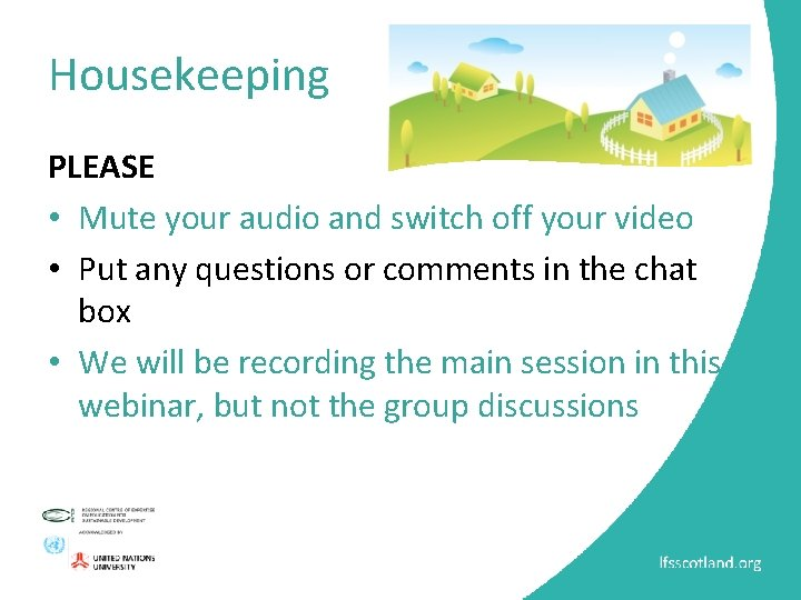 Housekeeping PLEASE • Mute your audio and switch off your video • Put any