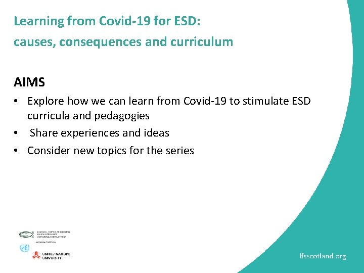 Learning from Covid-19 for ESD: causes, consequences and curriculum AIMS • Explore how