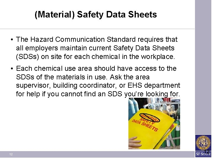 (Material) Safety Data Sheets • The Hazard Communication Standard requires that all employers maintain