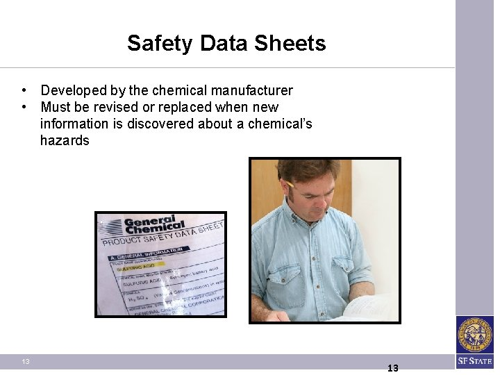 Safety Data Sheets • Developed by the chemical manufacturer • Must be revised or