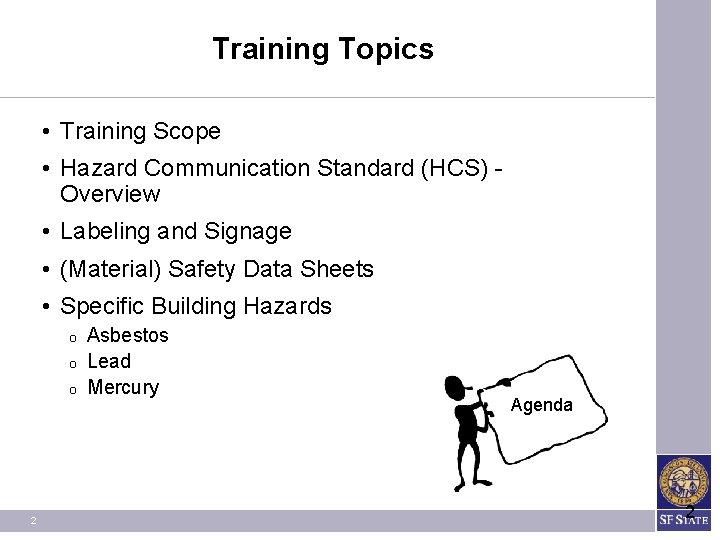 Training Topics • Training Scope • Hazard Communication Standard (HCS) Overview • Labeling and