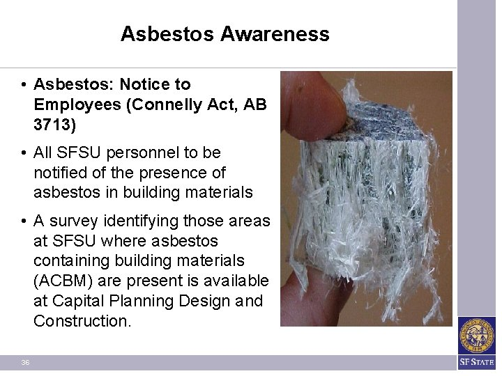 Asbestos Awareness • Asbestos: Notice to Employees (Connelly Act, AB 3713) • All SFSU