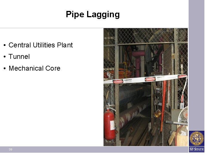 Pipe Lagging • Central Utilities Plant • Tunnel • Mechanical Core 39