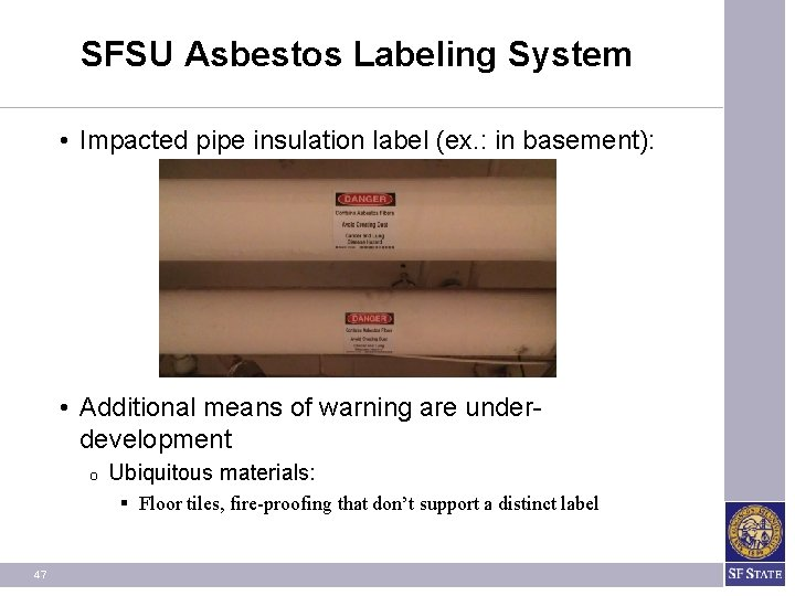 SFSU Asbestos Labeling System • Impacted pipe insulation label (ex. : in basement): •
