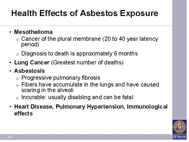 Health Effects of Asbestos Exposure • Mesothelioma O Cancer of the plural membrane (20