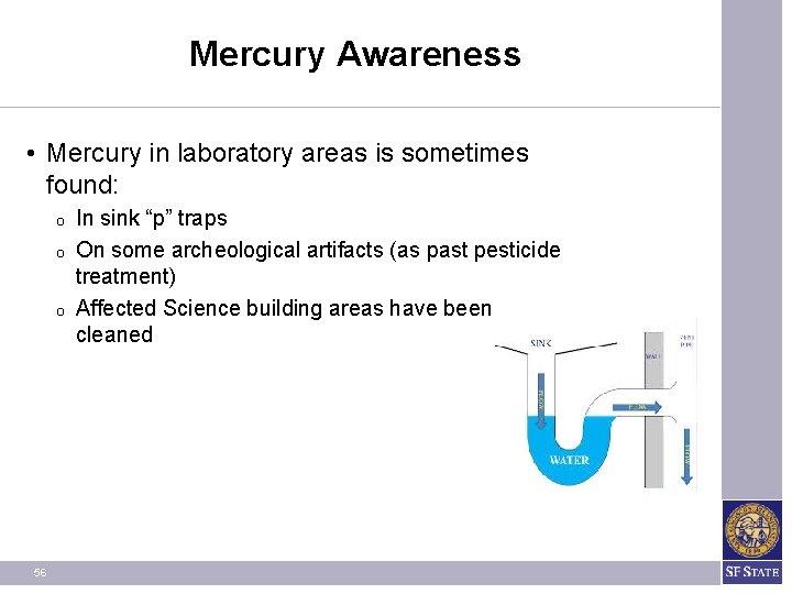 Mercury Awareness • Mercury in laboratory areas is sometimes found: O O O 56