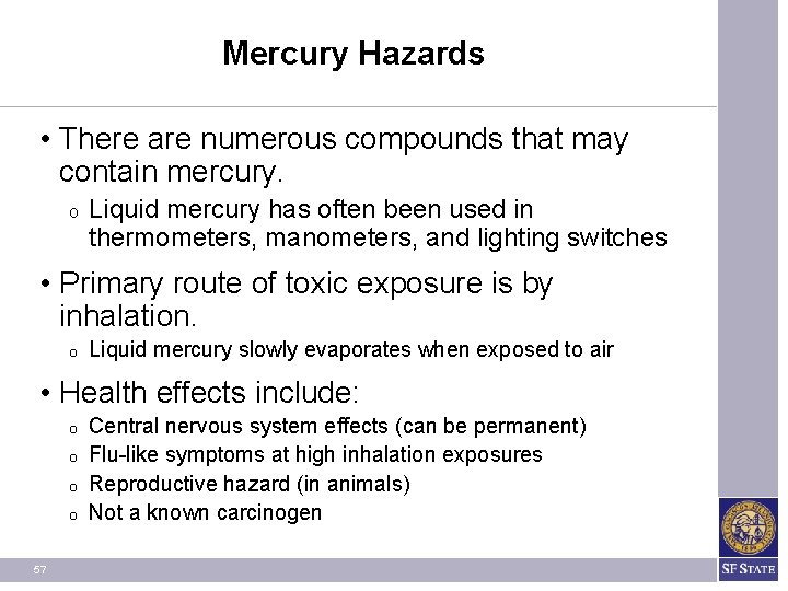 Mercury Hazards • There are numerous compounds that may contain mercury. O Liquid mercury
