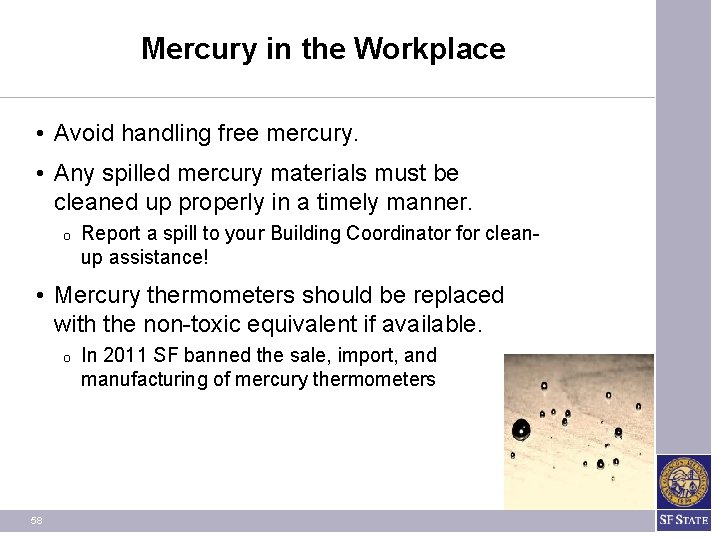 Mercury in the Workplace • Avoid handling free mercury. • Any spilled mercury materials