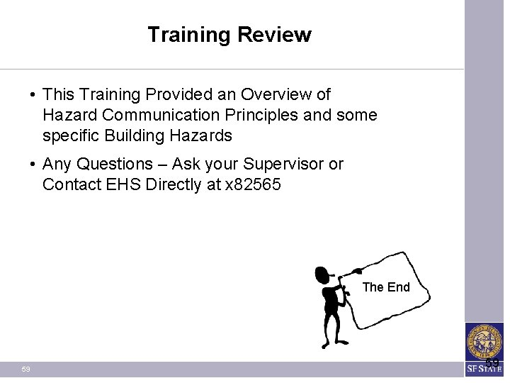 Training Review • This Training Provided an Overview of Hazard Communication Principles and some