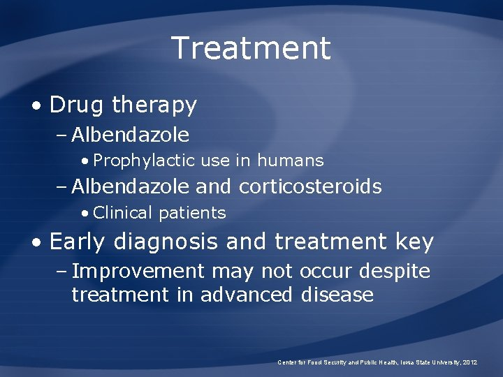 Treatment • Drug therapy – Albendazole • Prophylactic use in humans – Albendazole and