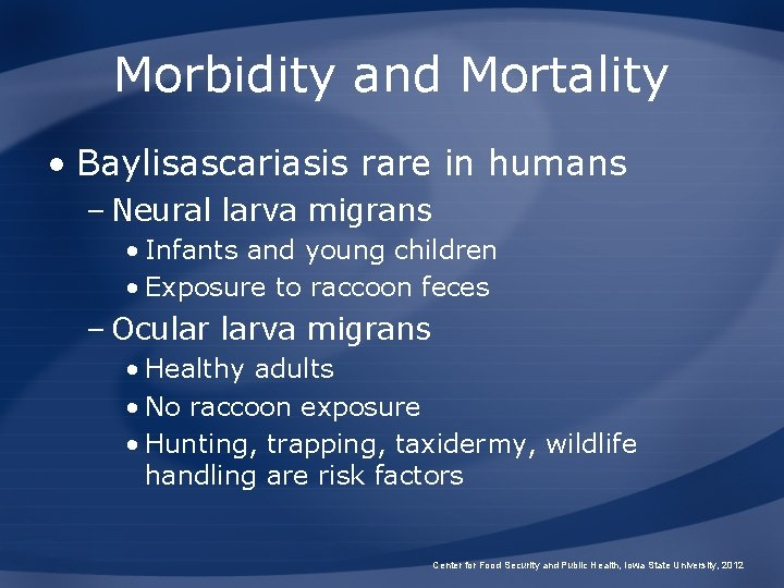 Morbidity and Mortality • Baylisascariasis rare in humans – Neural larva migrans • Infants