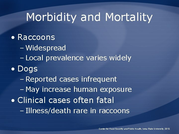 Morbidity and Mortality • Raccoons – Widespread – Local prevalence varies widely • Dogs